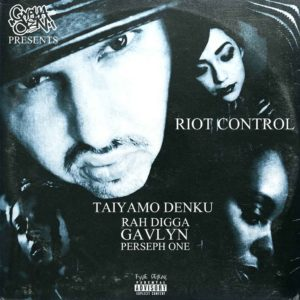 riot-control-by-taiyamo-denku-featuring-rah-digga-,-gavlin-,-and-perseph-one-